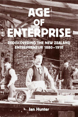 The Age of Enterprise : Discovering the New Zealand Entrepreneur
