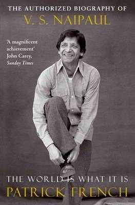 The World is What it is: The Authorized Biography of V. S. Naipaul