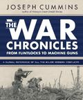 The War Chronicles from Flintlocks to Machine Guns: A Global reference of all the Major Modern Conflicts