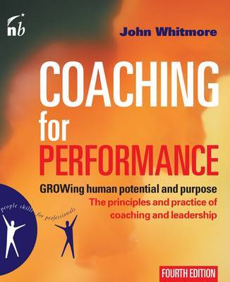 Coaching for Performance: GROWing Human Potential and Purpose - The Principles and Practice of High-performance Coaching