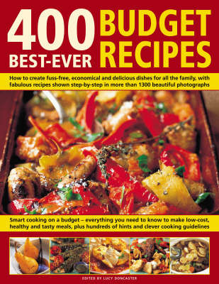 400 Best-ever Budget Recipes: How to Create Fuss-free, Economical and Delicious Dishes, with Fabulous Recipes Shown Step-by-step in 1300 Beautiful Photographs