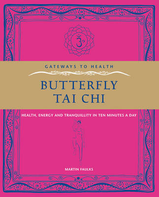 Butterfly Tai Chi: Health, Energy and Tranquility in 10 Minutes a Day