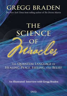 The Science of Miracles: The Quantum Language of Healing, Peace, Feeling and Belief