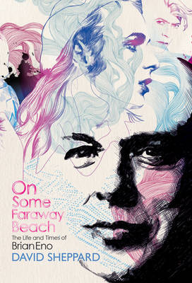 On Some Faraway Beach Life and Times of Brian Eno
