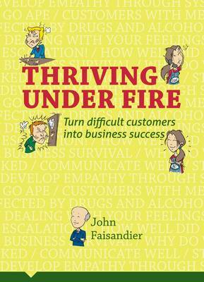 Thriving Under Fire: Turn Difficult Customers into Business Success