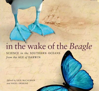 "In the Wake of the ""Beagle"": Science in the Southern Oceans from the Age of Darwin"