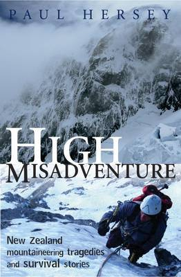 High Misadventure: New Zealand Mountaineering Tragedies and Survival Stories