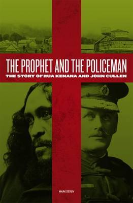 The Prophet and the Policeman : The Story of Rua Kenana and John Cullen