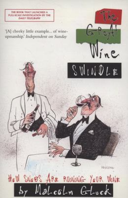 The Great Wine Swindle: How Snobs Are Ruining Your Wine