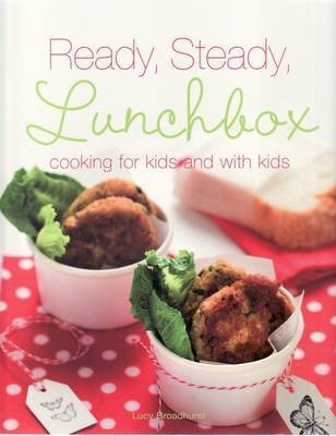 Ready Steady Lunchbox: Cooking for Kids and with Kids