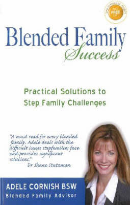 Blended Family Success: Practical Solutions to Step Family Challenges