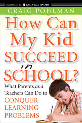 How Can My Kid Succeed in School?: What Parents and Teachers Can Do to Conquer Learning Problems