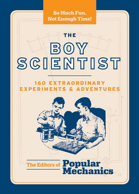 The Boy Scientist: 145 Extraordinary Experiments and Adventures
