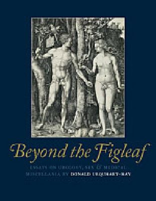 Beyond the Figleaf: Essays on Urology, Sex and Medical Miscellania