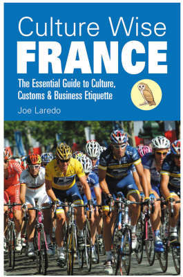 Culture Wise France: The Essential Guide to Culture, Customs and Business Etiquette