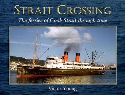 Strait Crossing : The ferries of Cook Strait through time