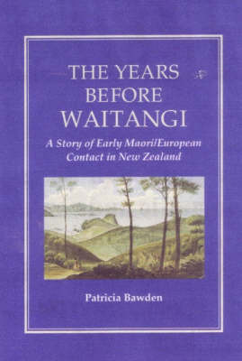 The Years Before Waitangi: a Story of Early Maori European Contact in New Zealand