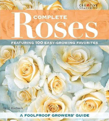 Complete Roses: A Foolproof Growers Guide