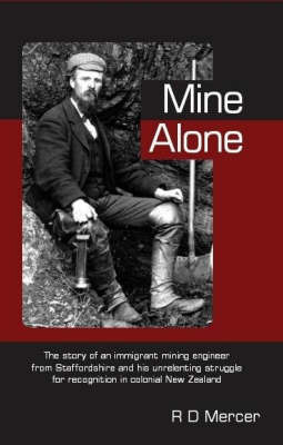 Mine Alone: The Unrelenting Struggle of an Immigrant Mining Engineer from Staffordshire for Recognition in Colonial New Zealand