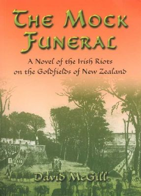 The Mock Funeral: a Novel of the Irish Riots on the Goldfields of New Zealand