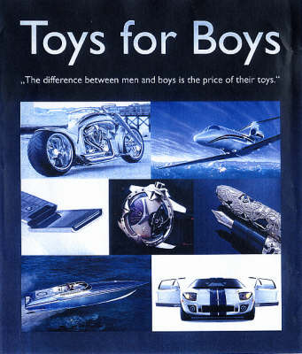 Toys for Boys: The Difference Between Men and Boys is the Price of Their Toys