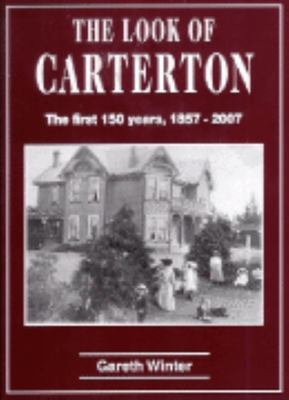 The Look of Carterton: the First 150 Years, 1857-2007