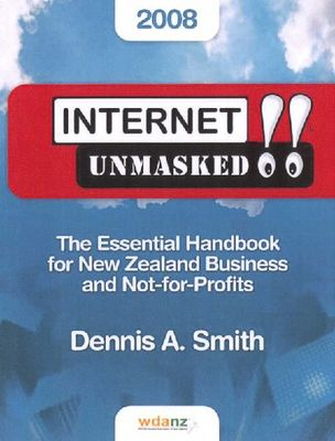 Internet Unmasked!!: the Essential Handbook for New Zealand Business and Not-for-profits