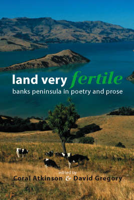 Land Very Fertile: Banks Peninsula in Poetry and Prose