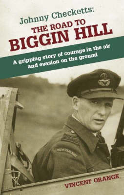 Johnny Checketts: The Road to Biggin Hill - A Gripping Story of Courage in the Air and Evasion on the Ground