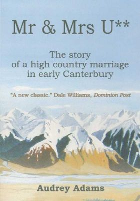 Mr & Mrs U: The Story of a High Country Marriage in Early Canterbury