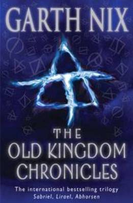 The Old Kingdom Chronicles (Sabriel, Lirael, Abhorsen, The Creature in the Case)