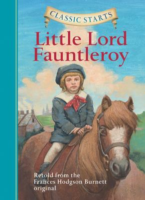 Little Lord Fauntleroy: Retold from the Frances Hodgson Burnett Original