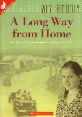 A Long Way from Home: The Diary of Lillian Glenmore, Whangateau, 1943 (My Story)