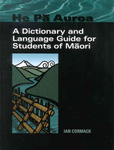 He PA Auroa: A Dictionary and Language Guide for Students of Maori