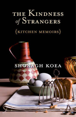 The Kindness of Strangers: (Kitchen Memoirs)