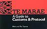 Te Marae : A Guide to Customs and  Protocol