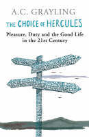 The Choice of Hercules : Pleasure, Duty and Good Life in the 21st Century