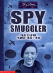 Spy Smuggler: Paul Lelaud, France 1942-1944 (My Story)