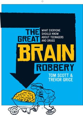 The Great Brain Robbery: What everyone should know about teenagers and drugs (2nd ed, 2005)