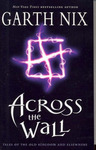 Across the Wall: Tales of the Old Kingdom & Elsewhere (Short Stories)