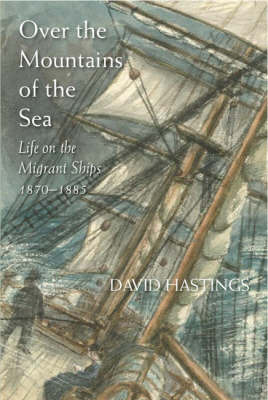Over the Mountains of the Sea : Life on the migrant ships 1870-1885