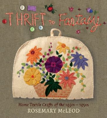 Thrift to Fantasy: Home Textile Crafts of the 1930s - 1950s