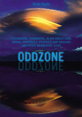 Oddzone : Paranormal Phenomena, Alien Abductions, Animal Mysteries, Psychics and Mediums and Other Weird Kiwi Stuff