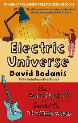 Electric Universe : How electricity switched on the modern world
