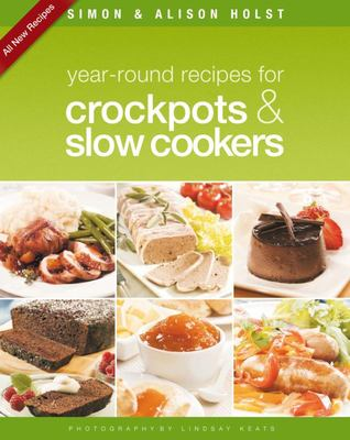 Year-round Recipes for Crockpots and Slow Cookers