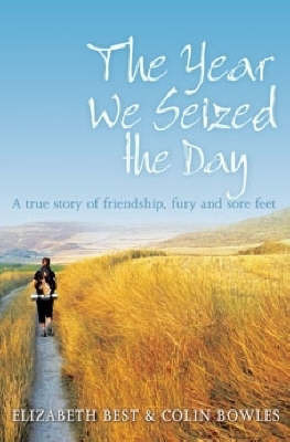 The Year We Seized the Day: A True Story of Friendship, Fury and Sore Feet