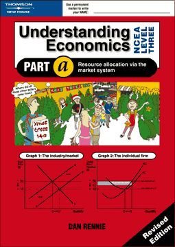 Understanding Economics NCEA 3: Student Book Part A Revised: Resource allocation via the market system (Year 13 NCEA Level 3)