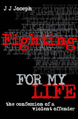 Fighting for My Life: the Confession of a Violent Offender