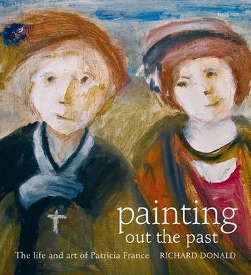 Painting out the Past : The life and art of Patricia France