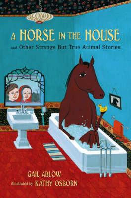 A Horse in the House: and Other Strange But True Animal Stories